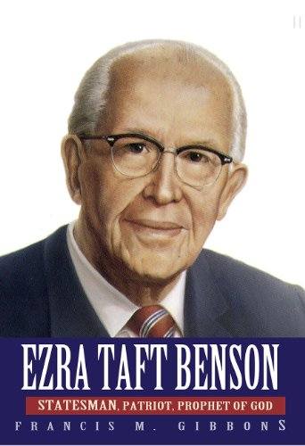 Ezra Taft Benson: Statesman, Patriot, Prophet of God