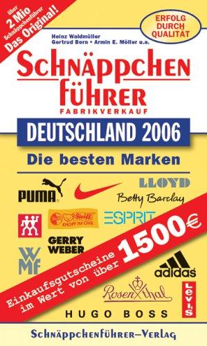 Schnäppchenführer Fabrikverkauf Deutschland 2006: Mit Einkaufsgutscheinen im Wert von 1500 Euro. Die besten Marken