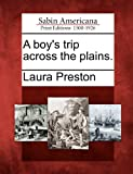A Boy's Trip Across the Plains, Laura Preston, 1275649025