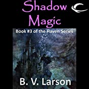 Shadow Magic: Haven Series, Book 3 | B. V. Larson