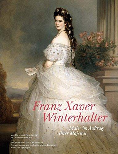 Franz Xaver Winterhalter: Maler im Auftrag Ihrer Majestat (German Edition)