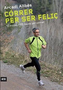Córrer per ser feliç (Catalan Edition) by [Alibés, Arcadi]