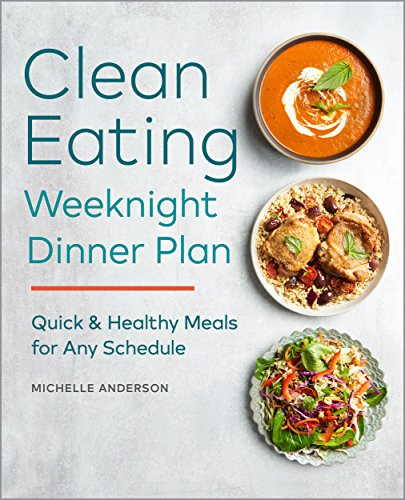 Cheap  The Clean Eating Weeknight Dinner Plan: Quick & Healthy Meals for Any..