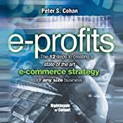 E-Profits: The 12 Steps to Creating a State of the Art E-Commerce Strategy for Any Size Business | Peter S. Cohan