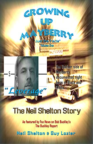 "Growing Up Mayberry ""Just The Facts"" Volume One ""Leverage"" by [Lozier, Guy, Shelton, Neil]"