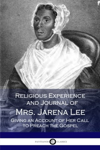 Religious Experience and Journal of Mrs. Jarena Lee, Giving an Account of Her Call to Preach the Gospel