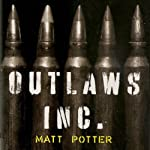 Outlaws, Inc: Under the Radar and on the Black Market with the World's Most Dangerous Smugglers | Matt Potter