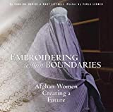 img - for Embroidering within Boundaries: Afghan Women Creating a Future book / textbook / text book
