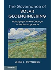 The Governance of Solar Geoengineering: Managing Climate Change in the Anthropocene