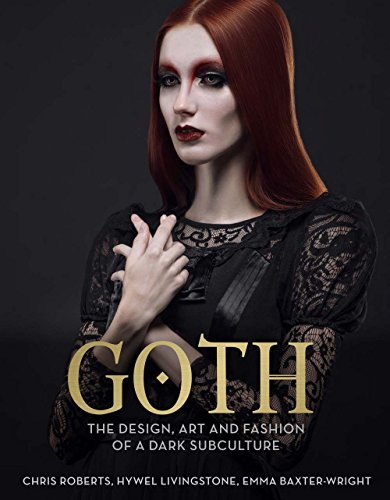 Goth: The Design, Art and Fashion of a Dark - Subculture Fashion