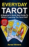 Everyday Tarot: A Beginner's Quick Start Guide To Really Learning The Tarot Fast (Everyday Psychic Series Book 1)