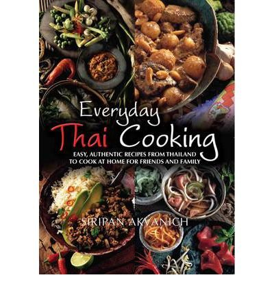 Everyday Thai Cooking: Easy, Authentic Recipes from Thailand to Cook at Home for Friends and Family (Paperback) - Common