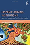 Hispanic-Serving Institutions : Advancing Research and Transformative Practice, , 1138814318