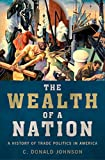 The Wealth of a Nation: A History of Trade Politics in America