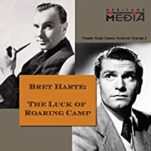The Luck of Roaring Camp Radio/TV Program by Bret Harte Narrated by Laurence Olivier