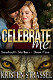 Celebrate Me: Holiday Paranormal Shifter Romance (Sawtooth Shifters Book 5)