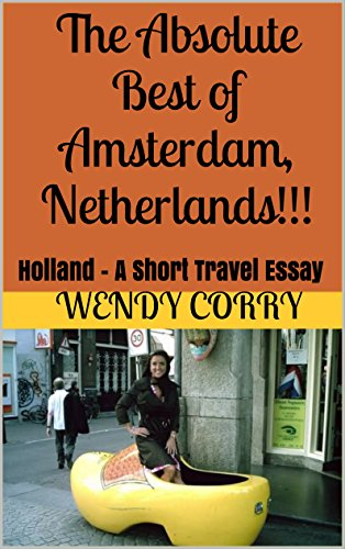 The Absolute Best of Amsterdam, Netherlands!!!: Holland - A Short Travel Essay (Best Red Light District Amsterdam)