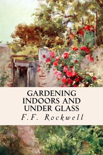 - Gardening Indoors and Under Glass