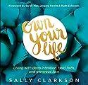 Own Your Life: Living With Deep Intention, Bold Faith, and Generous Love Hörbuch von Sally Clarkson Gesprochen von: Pamela Klein