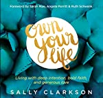 Own Your Life: Living With Deep Intention, Bold Faith, and Generous Love | Sally Clarkson
