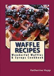 Waffle Recipes: Wonderful Waffles and Syrups Cookbook (English Edition)