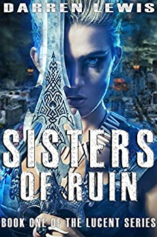 Sisters of Ruin (Lucent Book 1) by [Lewis, Darren]