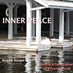Inner Peace: Finding a Calm Center in a Frantic World | Maggie Staiger