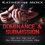 Dominance & Submission: The Art, the Act, and the Pleasure of Erotic Play | Katherine Moxx