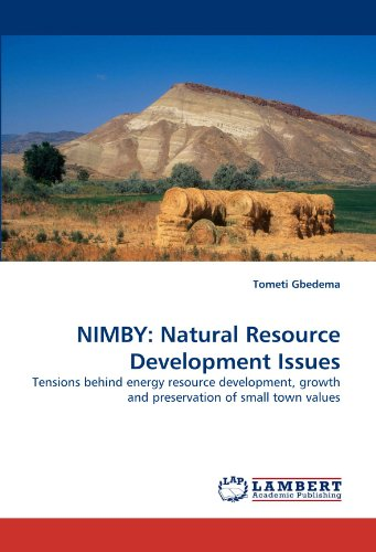 NIMBY: Natural Resource Development Issues: Tensions behind energy resource development, growth and preservation of smal