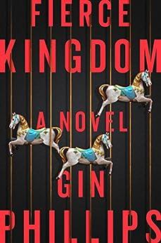 Fierce Kingdom: A Novel by [Phillips, Gin]