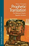 Prophetic Translation: The Making of Modern Egyptian Literature (Edinburgh Studies in Modern Arabic Literature)