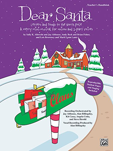 - Dear Santa -- Letters and Songs to the North Pole: A Merry Mini-Musical for Unison Voices (Teacher's Handbook)