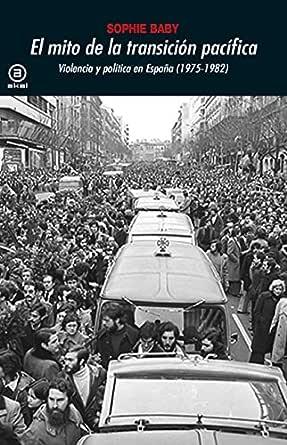 El mito de la transición pacífica. Violencia y política en España ...