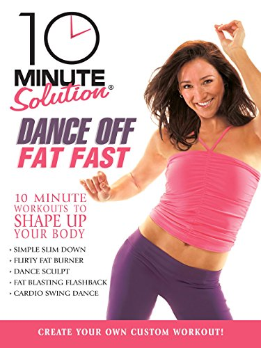 10 Minute Solution: Dance Off Fat Fast (10 Minute Solution Blast Off Belly Fat)