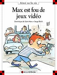 Max est fou de jeux vidéo par Dominique de Saint-Mars