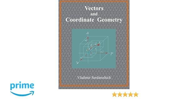 Vectors and Coordinate Geometry: Vladimir Serdarushich ...