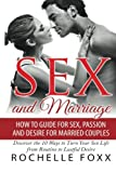 Sex and Marriage: How to Guide for Sex and Passion and Desire for Married Couples  -Discover the 10 Ways to Turn Your Sex Life From Routine to Lustful ... Marriage Advice, Marriage Help) (Volume 1)