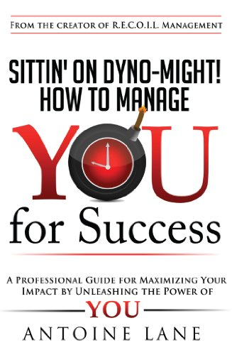 Sittin' On Dyno-Might! How to Manage YOU for Success