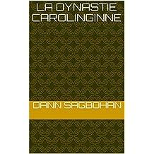 La dynastie carolinginne (French Edition)