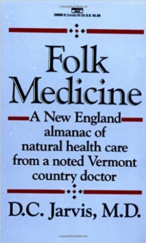 Book Folk Medicine: A New England Almanac of Natural Health Care From A Noted Vermont Country Doctor by D. C. Jarvis, M.D. (1985) Mass Market