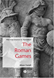 The Roman Games: Historical Sources in Translation (Blackwell Sourcebooks in Ancient History)