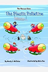 The Plastic Pollution Adventure: Say No! to plastic pollution (picture book) (The Rescue Elves) (Volume 1) Paperback