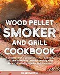 Wood PelletSmoker and Grill Cookbook              The ultimate how-to guide for smoking all types of pork, beef, lamb,vegetables, fish, seafood, poultry, and game. This book on smoking meats for beginners is the guide ...