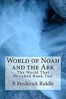 World of Noah and the Ark (The World That Was Book 2) by [Riddle, R Frederick]