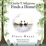Charlie T. Sillygoose Finds a Home, Vince Hayes, 1491806540