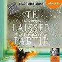 Te laisser partir Hörbuch von Clare Mackintosh Gesprochen von: Joséphine de Renesse, Philippe Résimont