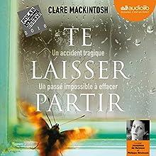 Te laisser partir | Livre audio Auteur(s) : Clare Mackintosh Narrateur(s) : Joséphine de Renesse, Philippe Résimont