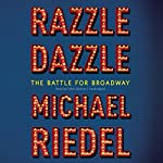 Razzle Dazzle: The Battle for Broadway | Michael Riedel