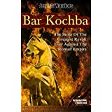Bar Kochba: The Story Of The Greatest Revolt Ever Against The Roman Empire. (Jewish Warriors Book 1)