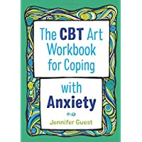 The CBT Art Workbook for Coping with Anxiety (CBT Art Workbooks for Mental and Emotional Wellbeing)